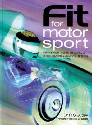 Fit for Motorsport: Improve Your Race Performance with Better Physical and Mental Training with a Chapter on Motorsport Medical Emergency 9781859608760