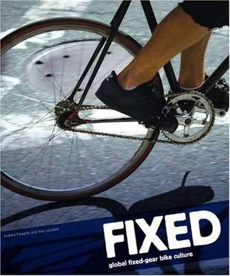 Fixed: Global Fixed-Gear Bike Culture 9781856696456