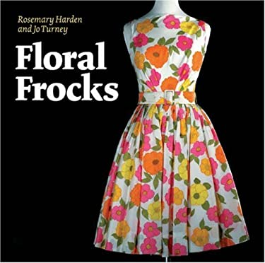 Floral Frocks: A Celebration of the Floral Printed Dress from 1900 to the Present Day 9781851495382