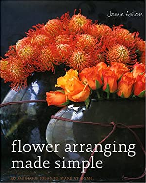 Flower Arranging Made Simple: 40 Fabulous Ideas to Make at Home 9781856267175