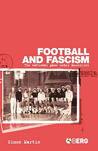 Football and Fascism: The National Game Under Mussolini 9781859737057
