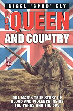 For Queen and Country: One Man's True Story of Blood and Violence Inside the Paras and the SAS 9781857825756
