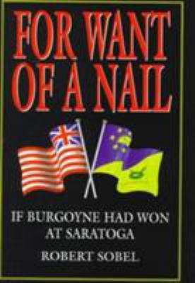 For Want of a Nail: If Burgoyne Had Won at Saratoga 9781853672811