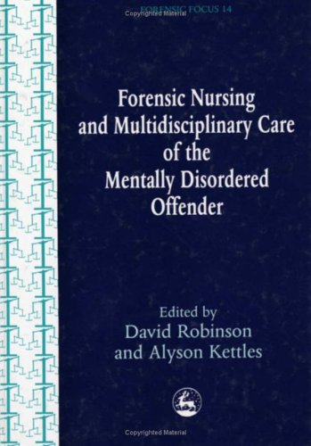 Forensic Nursing and Multidisciplinary Care of the Mentally Disordered Offender 9781853027543