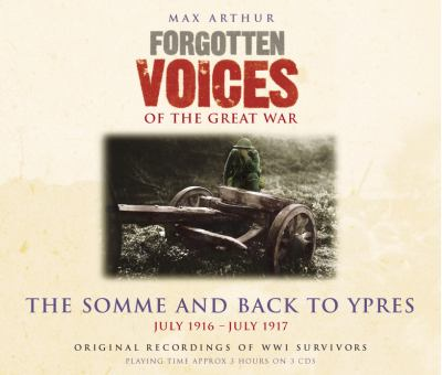 Forgotten Voices of the Great War: The Somme and Back to Ypres: July 1916 - July 1917 9781856866873