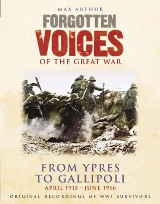 Forgotten Voices of the Great War: From Ypres to Gallipoli: April 1915 - June 1916 9781856866774