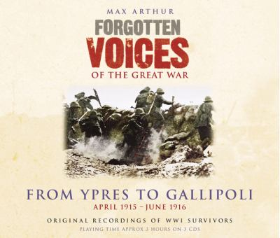 Forgotten Voices of the Great War: From Ypres to Gallipoli: April 1915 - June 1916 9781856868013