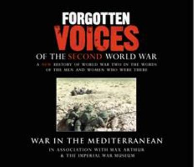 Forgotten Voices of the Second World War: War in the Mediterranean 9781856869508