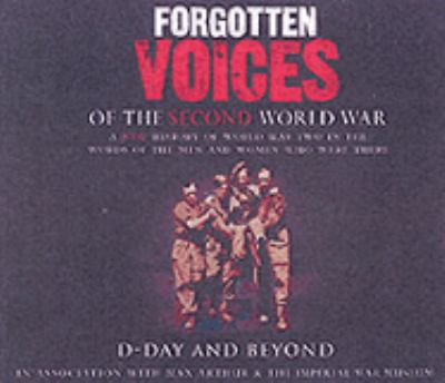 Forgotten Voices of the Second World War: D-Day and Beyond 9781856869546