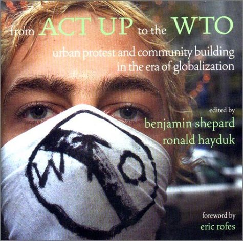 From ACT Up to the Wto: Urban Protest and Community Building in the Era of Globalization 9781859843567