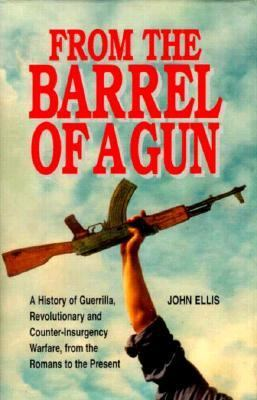 From the Barrel of a Gun: A History of Guerrilla, Revolutionary, and Counter-Insurgency Warfare, from the Romans to the Present 9781853671975