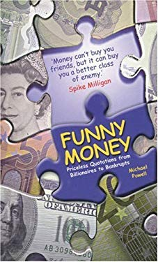 Funny Money: Priceless Quotations from Billionaires to Bankrupts 9781853755033