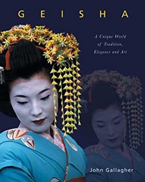Geisha: A Unique World of Tradition, Elegance and Art 9781856486972