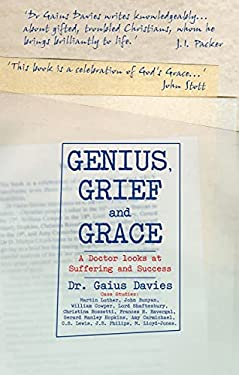 Genius Grief and Grace: A Doctor Looks at Suffering and Success