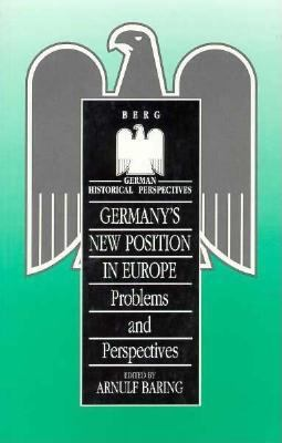 Germany's New Position in Europe: Problems and Perspectives 9781859730966