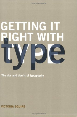 Getting It Right with Type: The Do's and Don'ts of Typography 9781856694742