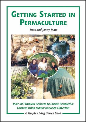 Getting Started in Permaculture: Over 50 DIY Projects for House & Garden Using Recycled Materials 9781856230353