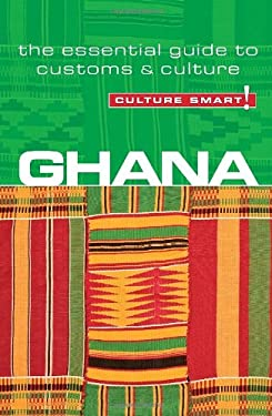 Ghana - Culture Smart!: The Essential Guide to Customs & Culture 9781857334746