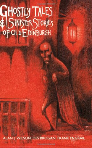 Ghostly Tales and Sinister Stories of Old Edinburgh 9781851584567