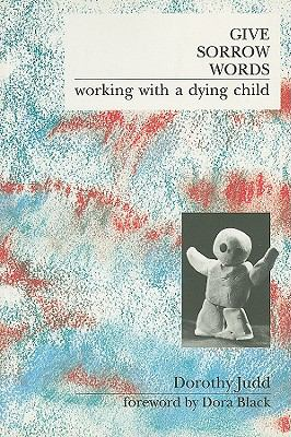 Give Sorrow Words: Working with a Dying Child 9781853430985
