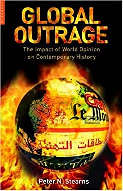Global Outrage: The Origins and Impact of World Opinion from the 1780s to the 21st Century 9781851683642