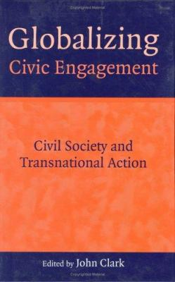 Globalizing Civic Engagement: Civil Society and Transnational Action 9781853839887