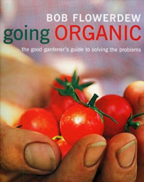Going Organic: The Good Gardener's Guide to Solving the Problems 9781856267144