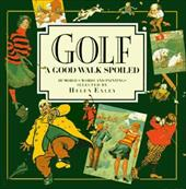 Golf: A Good Walk Spoiled: Humorous Words and Paintings 7534535
