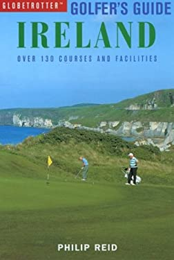 Golfers Guide Ireland: Over 130 Courses and Facilities 9781859746691