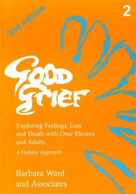 Good Grief: Exploring Feelings, Loss and Death with Over Elevens and Adults: A Holistic Approach 9781853023408