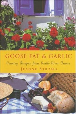 Goose Fat & Garlic: Country Recipes from South-West France 9781856265362