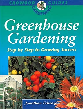 Greenhouse Gardening: Step by Step to Growing Success 9781852239763