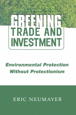 Greening Trade and Investment: Environmental Protection Without Protectionism 9781853837876