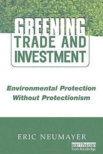 Greening Trade and Investment: Environmental Protection Without Protectionism 9781853837883