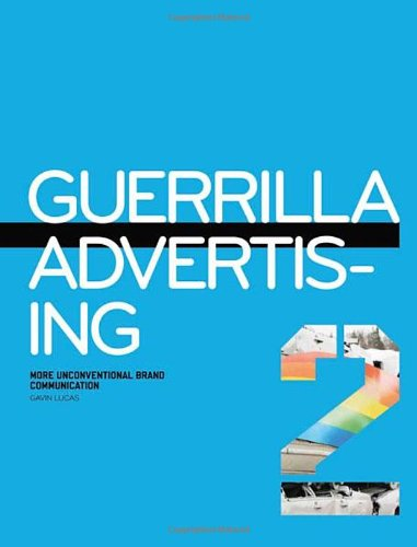 Guerrilla Advertising 2: More Unconventional Brand Communications 9781856697477