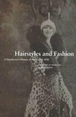 Hairstyles and Fashion: A Hairdresser's History of Paris, 1910-1920 9781859732229