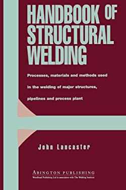 Handbook of Structural Welding: Processes, Materials and Methods Used in the Welding of Major Structures, Pipelines and Process Plant 9781855733435
