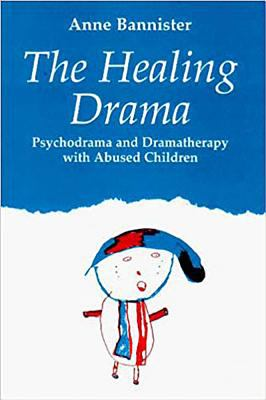 Healing Drama: Psychodrama and Dramatherapy with Abused Children 9781853433825