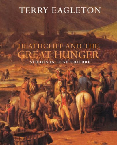 Heathcliff and the Great Hunger: Studies in Irish Culture 9781859840276