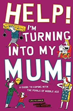 Help! I'm Turning Into My Mum!: A Guide to Coping Wth the Perils of Middle Age 9781853758225