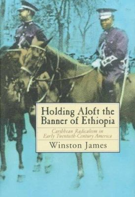 Holding Aloft the Banner of Ethiopia: Caribbean Radicalism in Early Twentieth-Century America 9781859849996