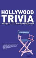 Hollywood Trivia: Over 300 Curious Lists from Tinseltown 9781853756429