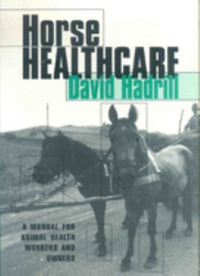 Horse Healthcare: A Manual for Animal Health Workers and Owners 9781853394867