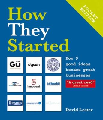 How They Started: How 8 Good Ideas Became Great Businesses 9781854586896