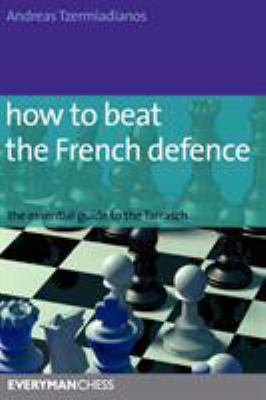How to Beat the French Defence: The Essential Guide to the Tarrasch 9781857445671