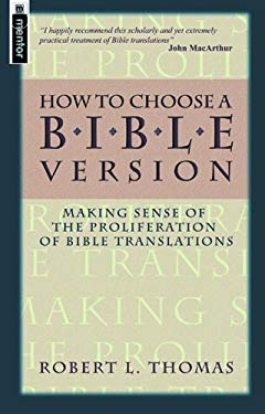 How to Choose a Bible Version: Making Sense of the Proliferation of Bible Translations 9781857924961