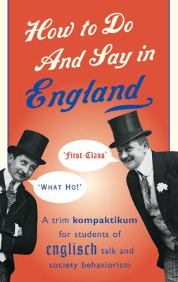 How to Do and Say in England: A Trim Kompaktikum for Students of English Talk and Society Behaviourism 9781853754555
