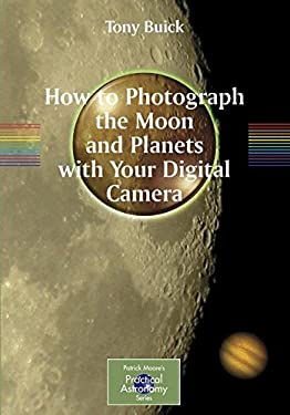 How to Photograph the Moon and Planets with Your Digital Camera 9781852339906