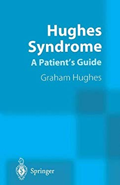Hughes Syndrome: A Patient's Guide 9781852334574