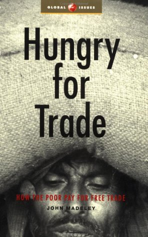 Hungry for Trade: How the Poor Pay for Free Trade 9781856498654